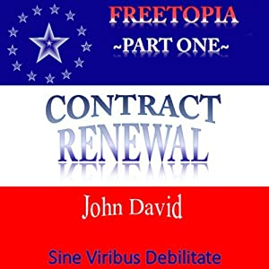 FreeTopia, Part One: Contract Renewal | [John David]