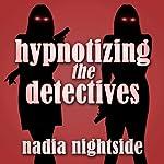 Hypnotizing the Detectives | Nadia Nightside