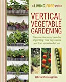 Vertical Vegetable Gardening: A Living Free Guide (Living Free Guides)