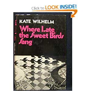 Where late the sweet birds sang by Kate. Wilhelm
