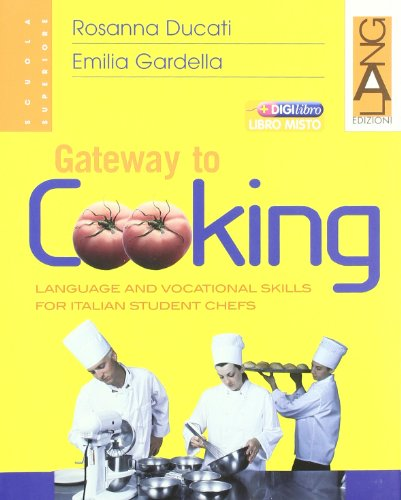 Gateway to cooking. English languages and vocational skills for italian student of chefs. Per gli Ist. professionali