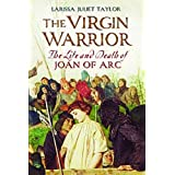 The Vigin Warrior - The Life and Death of Joan of Arcpar Larissa Juliet Taylor