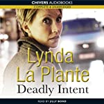 Deadly Intent (       UNABRIDGED) by Lynda La Plante Narrated by Jilly Bond