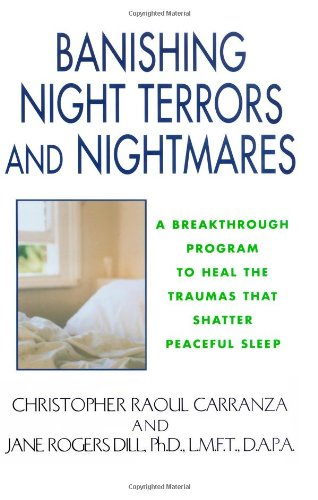 Banishing Night Terrors And Nightmares: A Breakthrough Program to Heal the Traumas That Shatter Peaceful Sleep