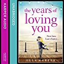 The Years of Loving You Audiobook by Ella Harper Narrated by Bea Holland