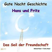 Das Seil der Freundschaft (Hans und Fritz 5) (       ungekürzt) von Michael Bauer, Carina Bauer Gesprochen von: Michael Bauer