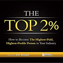 The Top 2%: How to Become the Highest-Paid, Highest-Profile Person in Your Industry (       UNABRIDGED) by Nightingale Conant Learning System Narrated by Dan Strutzel