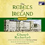 The Rebels of Ireland: The Dublin Saga | Edward Rutherfurd