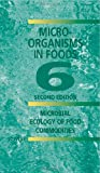 img - for Microorganisms in Foods 6: Microbial Ecology of Food Commodities (v. 6) book / textbook / text book
