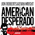 American Desperado: My Life as a Cocaine Cowboy Audiobook by Jon Roberts, Evan Wright Narrated by Christina Rooney, Erik Davies, Johnathan McClain, Kimberley Farr, Kirby Heyborne, Mark Bramhall, Mark Deakins, Steve Kramer