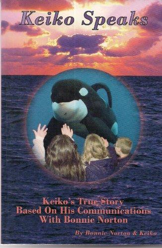 Keiko Speaks: Keiko's True Story Based on His Communications with Bonnie Norton