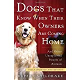 Dogs That Know When Their Owners Are Coming Home: And Other Unexplained Powers of Animalsby Rupert Sheldrake