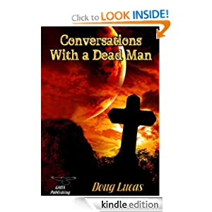 Free Kindle Book: Conversations With a Dead Man, by Doug Lucas and Kitty Bullard. Publisher: Great Minds Think Aloud Publishing; 1 edition (January 19, 2012)