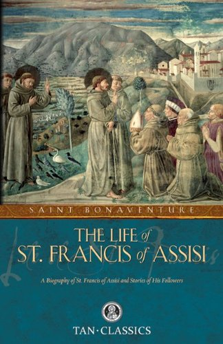 The Life of St. Francis of Assisi (Tan Classics), St Bonaventure