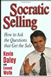 Image of Socratic Selling: How to Ask the Questions That Get the Sale