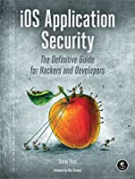 iOS Application Security: The Definitive Guide for Hackers and Developers Front Cover