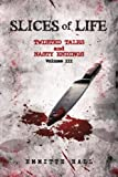 img - for Slices of Life: Twisted Tales and Nasty Endings Volume III book / textbook / text book