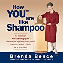 How YOU Are Like Shampoo: The Breakthrough Personal Branding System Based on Big-Brand Marketing Methods to Help You Earn More, Do More, and Be More at Work Audiobook by Brenda Bence Narrated by Brenda Bence