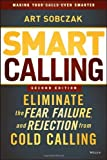 img - for Smart Calling: Eliminate the Fear, Failure, and Rejection from Cold Calling by Art Sobczak (2013-04-08) book / textbook / text book
