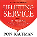 Uplifting Service: The Proven Path to Delighting Your Customers, Colleagues, and Everyone Else You Meet (       UNABRIDGED) by Ron Kaufman Narrated by Adam Danoff