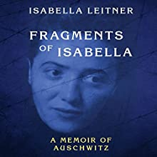 Fragments of Isabella: A Memoir of Auschwitz Audiobook by Isabella Leitner Narrated by Lesa Lockford