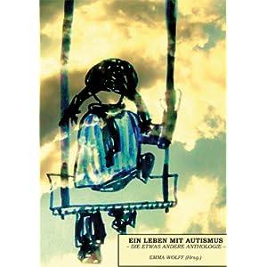 Ein Leben mit Autismus - Die etwas andere Anthologie (Hrsg. Emma Wolff)