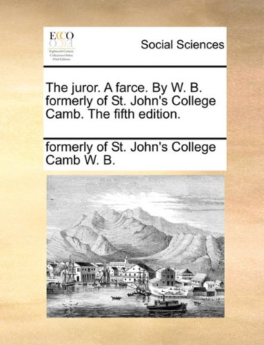 The juror. A farce. By W. B. formerly of St. John's College Camb. The fifth edition.