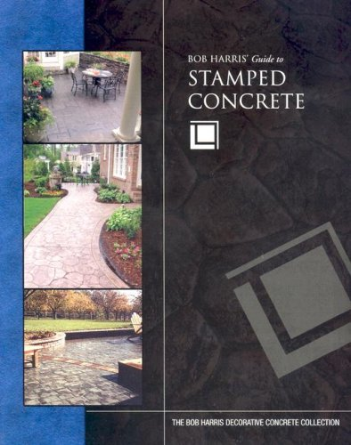 Bob Harris' Guide to Stamped Concrete - Craftsman Book Company - CR487 - ISBN: 0974773719 - ISBN-13: 9780974773711