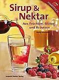 Sirup & Nektar: Aus Früchten, Blüten und Kräutern