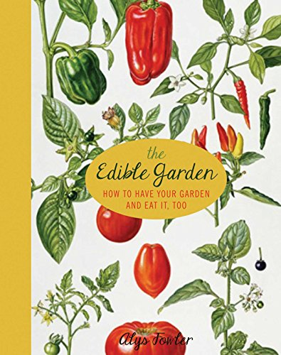 Download The Edible Garden: How to Have Your Garden and Eat It, Too