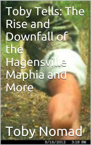Book: Toby Tells - The Rise and Downfall of the Hagensville Maphia and More by Toby Nomad