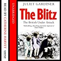The Blitz: The British Under Attack Audiobook by Juliet Gardiner Narrated by Catherine Harvey