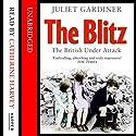 The Blitz: The British Under Attack (       UNABRIDGED) by Juliet Gardiner Narrated by Catherine Harvey