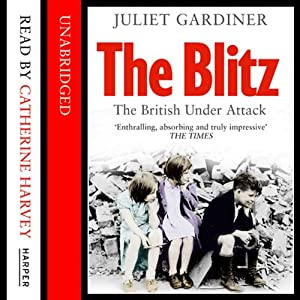 The Blitz: The British Under Attack | [Juliet Gardiner]