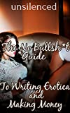 img - for The No Bullsh*t Guide To Writing Erotica and Making Money book / textbook / text book