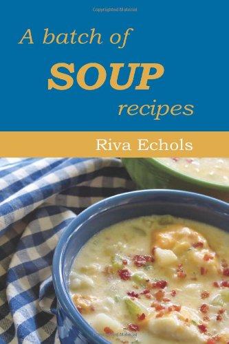 A Batch of Soup Recipes by Riva J. Echols