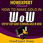 How to Make Gold in WoW: Your-Step-By-Step Guide to Making Gold in WoW |  HowExpert Press