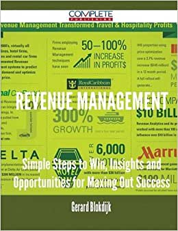 Revenue Management - Simple Steps To Win, Insights And Opportunities For Maxing Out Success