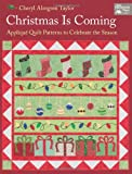 Cheryl Taylor Christmas is Coming: Applique Quilt Patterns to Celebrate the Season (That Patchwork Place)
