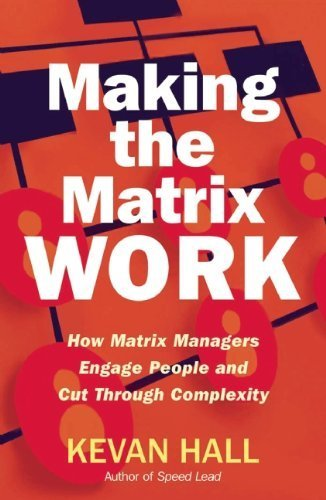 making-the-matrix-work-how-matrix-managers-engage-people-and-cut-through-complexity-by-hall-kevan-20