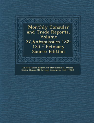 Monthly Consular and Trade Reports, Volume 37,issues 132-135