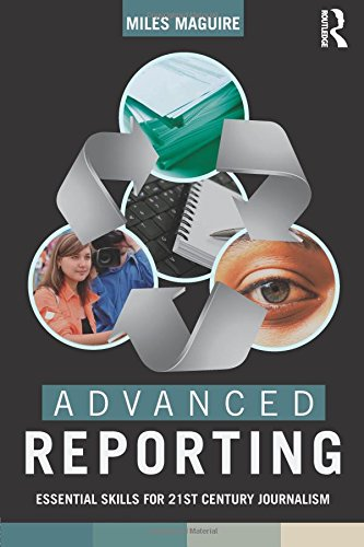 Advanced Reporting: Essential Skills for 21st Century Journalism
