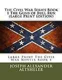 The Civil War Series Book 1 The Guns of Bull Run (Large Print Edition)