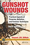 img - for Gunshot Wounds: Practical Aspects of Firearms, Ballistics, and Forensic Techniques, Third Edition (Practical Aspects of Criminal and Forensic Investigations) book / textbook / text book