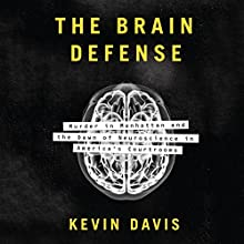 The Brain Defense: Murder in Manhattan and the Dawn of Neuroscience in America's Courtrooms Audiobook by Kevin Davis Narrated by Jim Frangione
