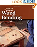 The Complete Manual of Wood Bending:...