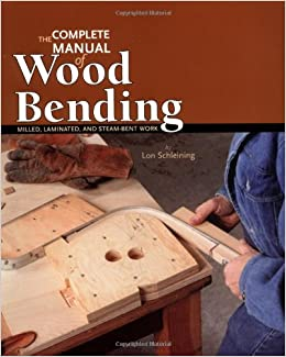 The Complete Manual Of Wood Bending Milled Laminated