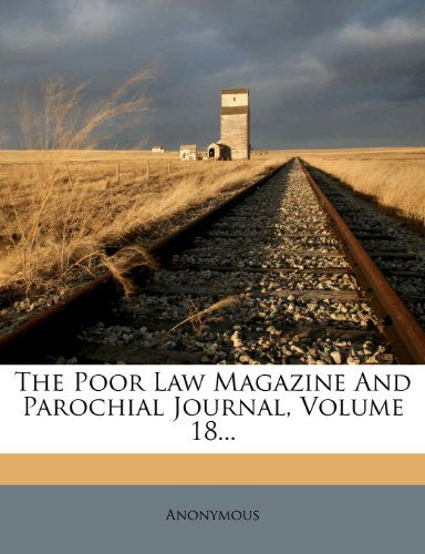 The Poor Law Magazine And Parochial Journal, Volume 18...