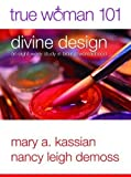 img - for True Woman 101: Divine Design: An Eight-Week Study on Biblical Womanhood by Mary Kassian (March 2012) book / textbook / text book