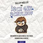 Isch geh Schulhof: Unerhörtes aus dem Alltag eines Grundschullehrers (       gekürzt) von Philipp Möller Gesprochen von: Philipp Möller